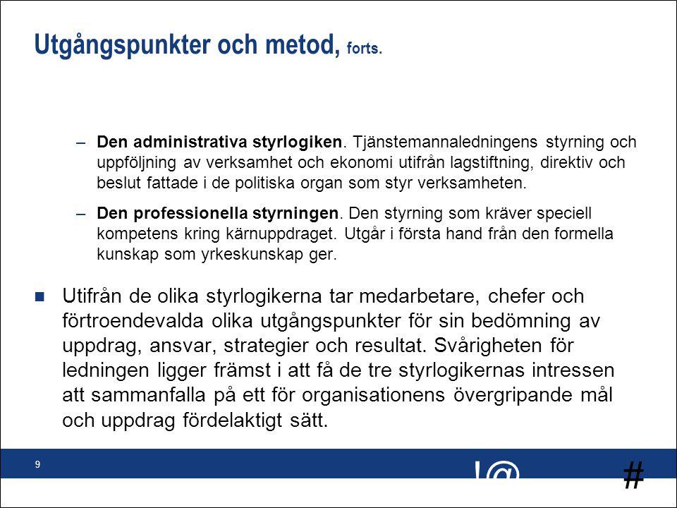 # !@ 9 Utgångspunkter och metod, forts. –Den administrativa styrlogiken. Tjänstemannaledningens styrning och uppföljning av verksamhet och ekonomi uti