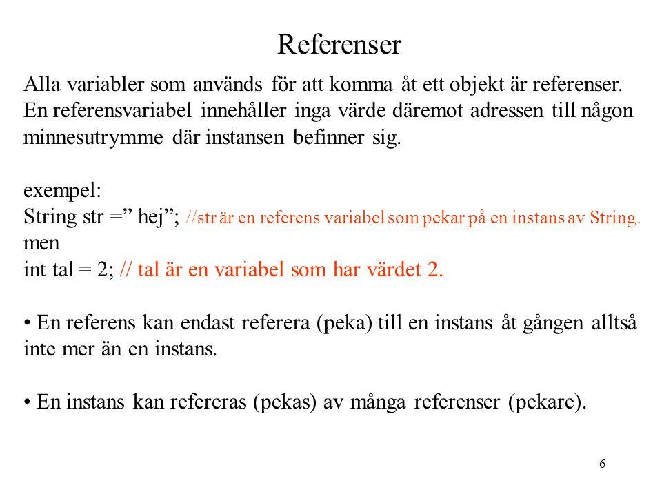6 Referenser Alla variabler som används för att komma åt ett objekt är referenser.