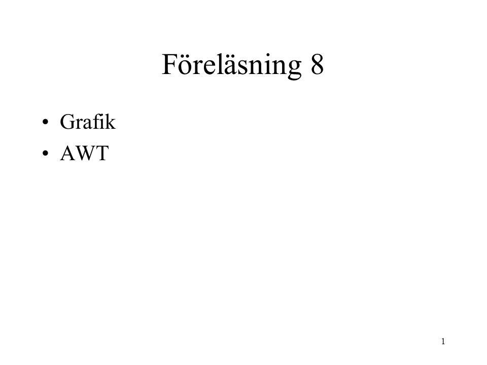 1 Föreläsning 8 Grafik AWT