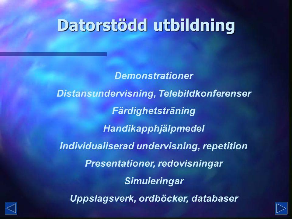 Datorstödd utbildning Demonstrationer Distansundervisning, Telebildkonferenser Färdighetsträning Handikapphjälpmedel Individualiserad undervisning, repetition Presentationer, redovisningar Simuleringar Uppslagsverk, ordböcker, databaser