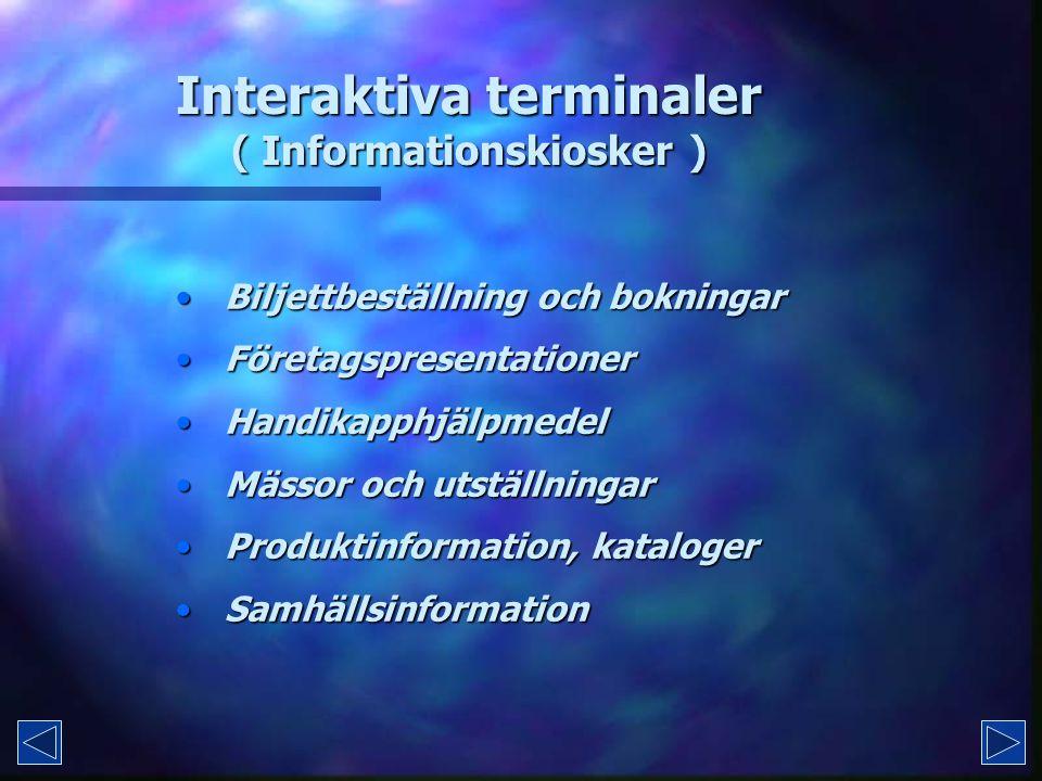 Interaktiva terminaler ( Informationskiosker ) Biljettbeställning och bokningar Biljettbeställning och bokningar Företagspresentationer Företagspresentationer Handikapphjälpmedel Handikapphjälpmedel Mässor och utställningar Mässor och utställningar Produktinformation, kataloger Produktinformation, kataloger Samhällsinformation Samhällsinformation