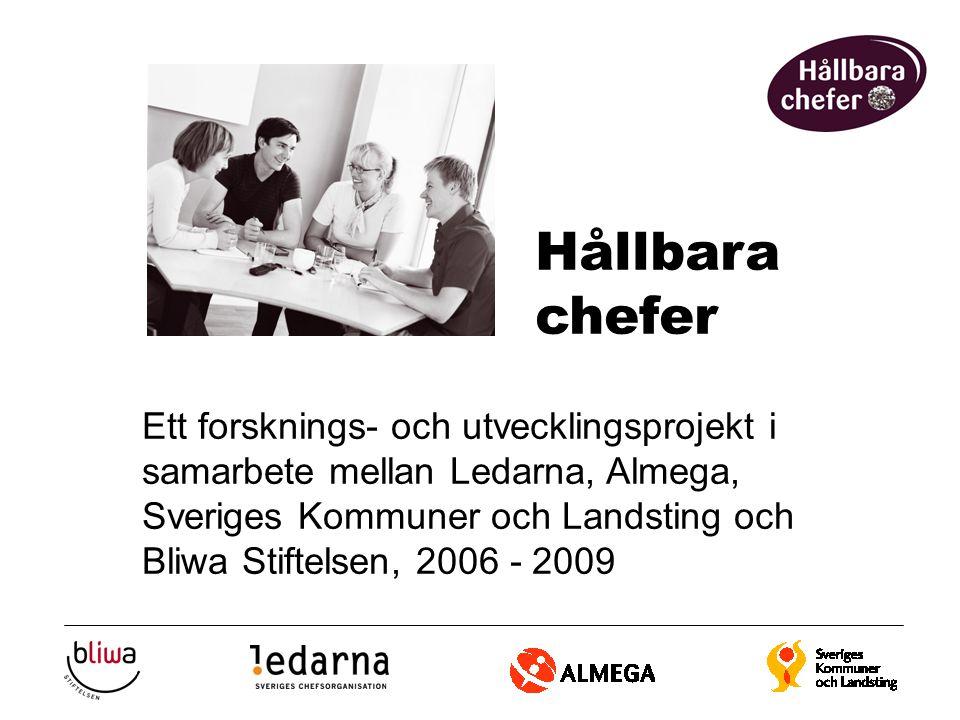 Ett forsknings- och utvecklingsprojekt i samarbete mellan Ledarna, Almega, Sveriges Kommuner och Landsting och Bliwa Stiftelsen, 2006 - 2009 Hållbara chefer