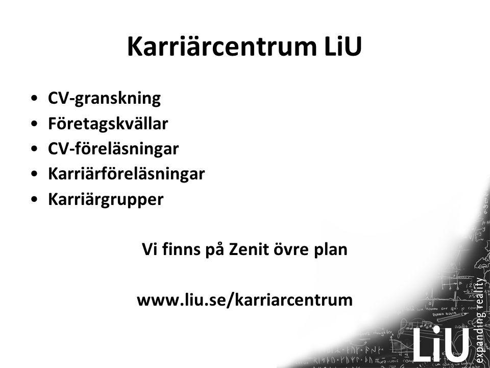 Karriärcentrum LiU CV-granskning Företagskvällar CV-föreläsningar Karriärföreläsningar Karriärgrupper Vi finns på Zenit övre plan www.liu.se/karriarce
