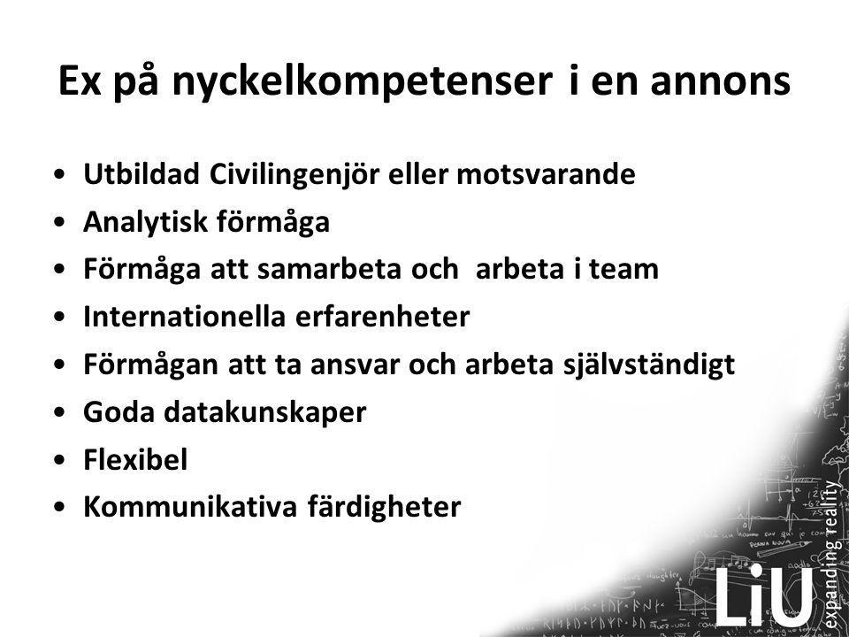 Ex på nyckelkompetenser i en annons Utbildad Civilingenjör eller motsvarande Analytisk förmåga Förmåga att samarbeta och arbeta i team Internationella