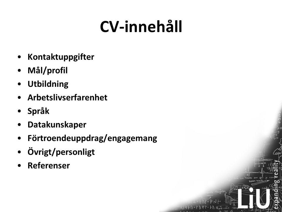 CV-innehåll Kontaktuppgifter Mål/profil Utbildning Arbetslivserfarenhet Språk Datakunskaper Förtroendeuppdrag/engagemang Övrigt/personligt Referenser