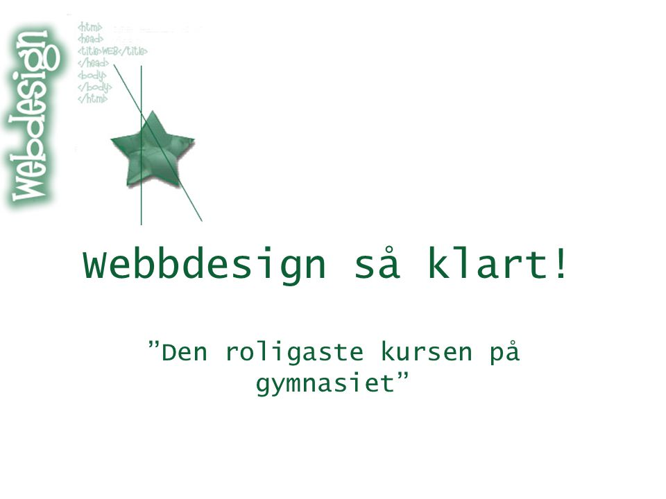 Webbdesign så klart! Den roligaste kursen på gymnasiet