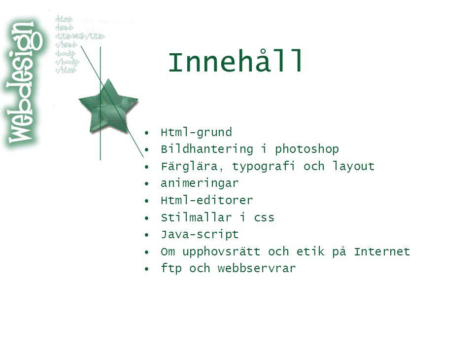Innehåll Html-grund Bildhantering i photoshop Färglära, typografi och layout animeringar Html-editorer Stilmallar i css Java-script Om upphovsrätt och etik på Internet ftp och webbservrar
