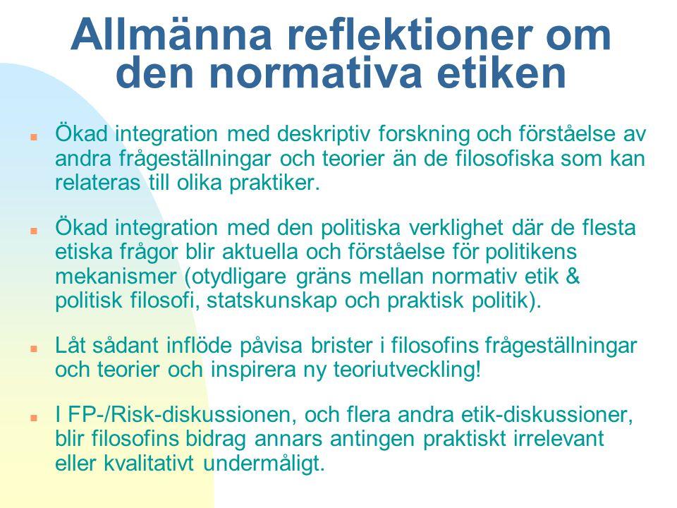 Allmänna reflektioner om den normativa etiken n Ökad integration med deskriptiv forskning och förståelse av andra frågeställningar och teorier än de f