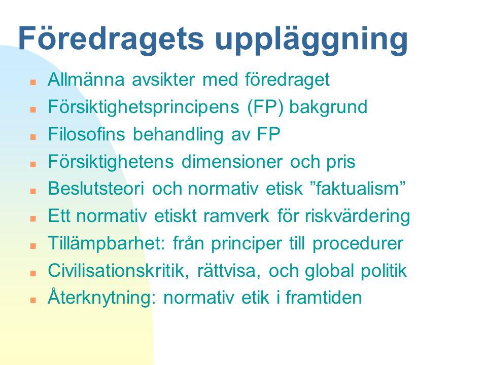 Föredragets uppläggning n Allmänna avsikter med föredraget n Försiktighetsprincipens (FP) bakgrund n Filosofins behandling av FP n Försiktighetens dim