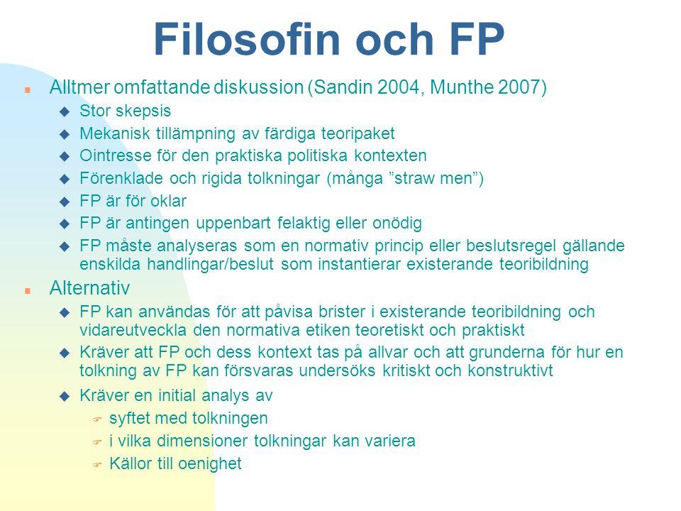 Filosofin och FP n Alltmer omfattande diskussion (Sandin 2004, Munthe 2007) u Stor skepsis u Mekanisk tillämpning av färdiga teoripaket u Ointresse fö
