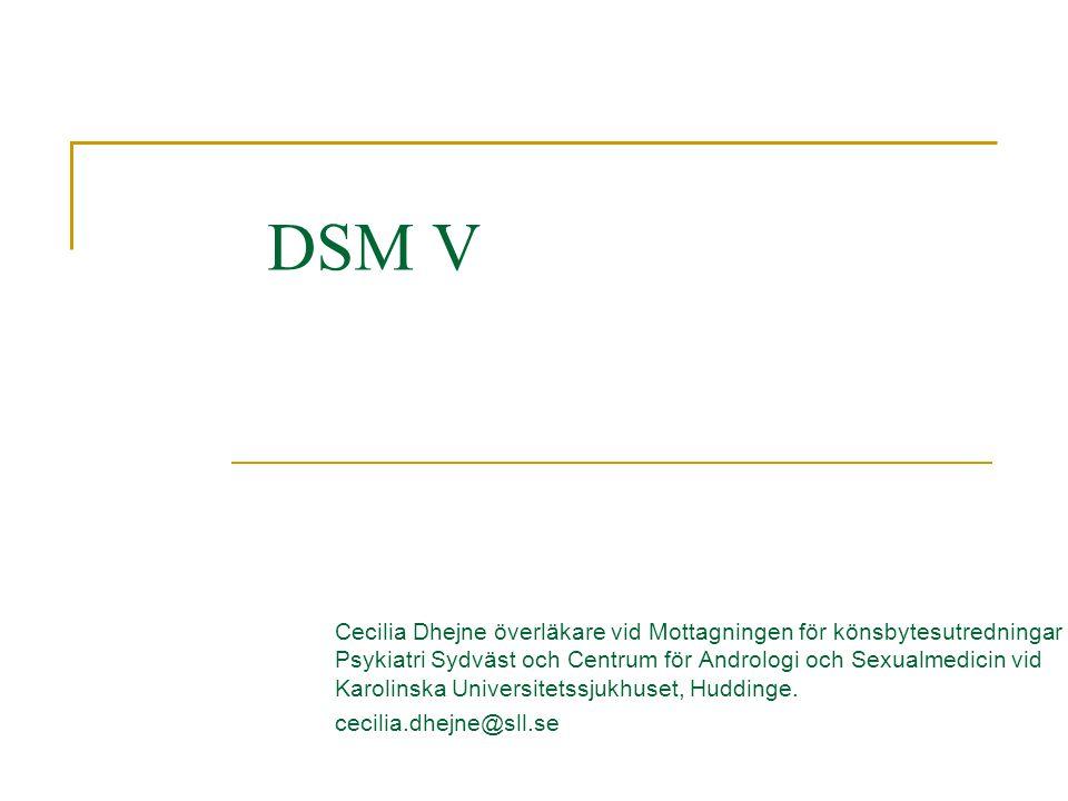 DSM V Cecilia Dhejne överläkare vid Mottagningen för könsbytesutredningar Psykiatri Sydväst och Centrum för Andrologi och Sexualmedicin vid Karolinska