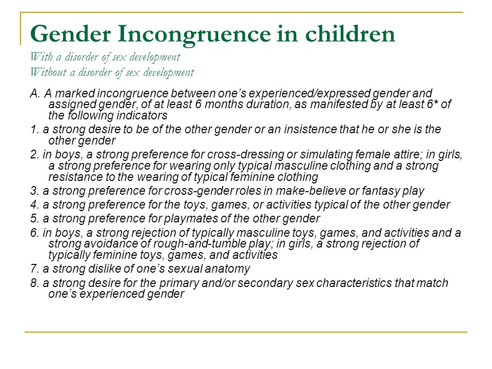 Gender Incongruence in children With a disorder of sex development Without a disorder of sex development A. A marked incongruence between one's experi