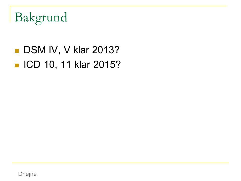Bakgrund DSM IV, V klar 2013? ICD 10, 11 klar 2015? Dhejne