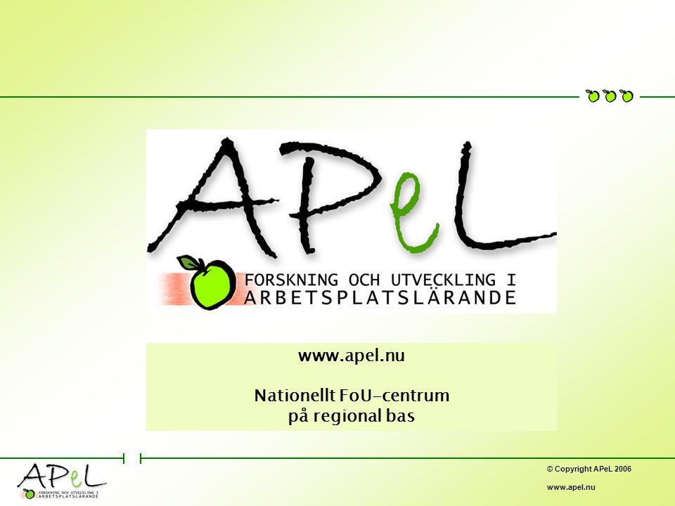 © Copyright APeL 2006 www.apel.nu Nationellt FoU-centrum på regional bas