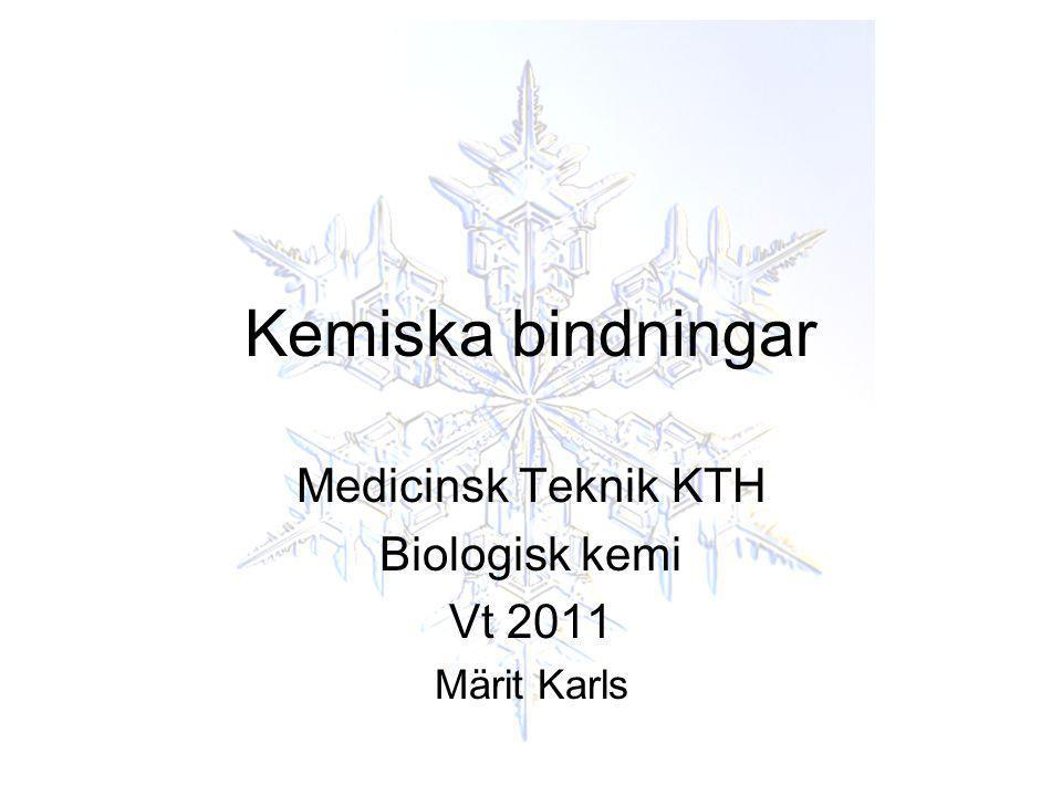 Kemiska bindningar Medicinsk Teknik KTH Biologisk kemi Vt 2011 Märit Karls