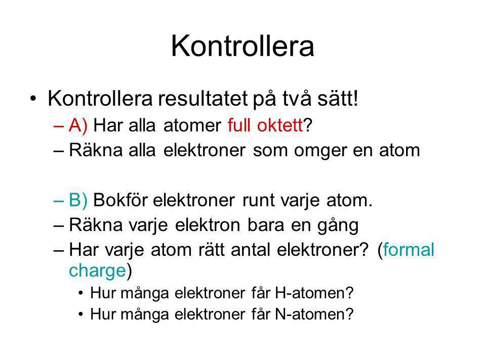 Kontrollera resultatet på två sätt.–A) Har alla atomer full oktett.