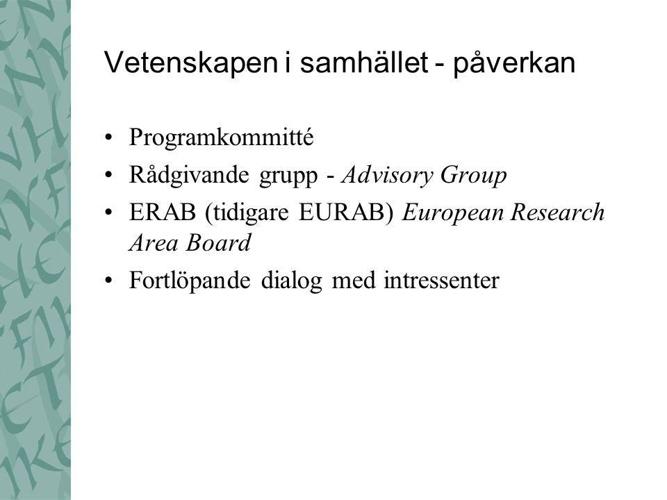 Vetenskapen i samhället - påverkan Programkommitté Rådgivande grupp - Advisory Group ERAB (tidigare EURAB) European Research Area Board Fortlöpande dialog med intressenter