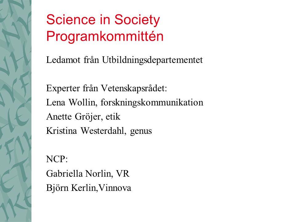 Science in Society Programkommittén Ledamot från Utbildningsdepartementet Experter från Vetenskapsrådet: Lena Wollin, forskningskommunikation Anette G