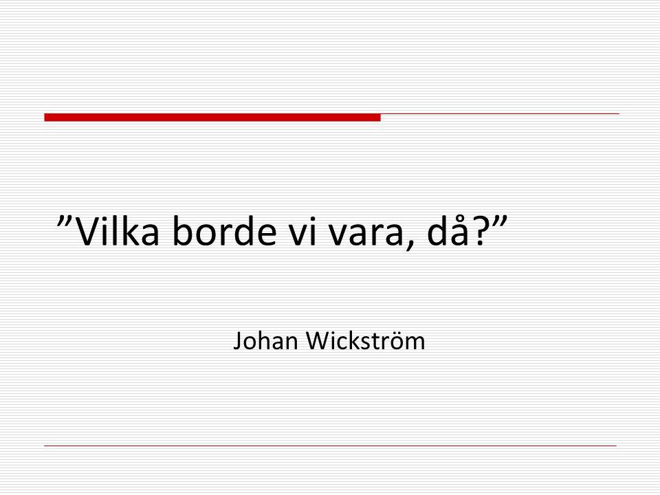Vilka borde vi vara, då Johan Wickström