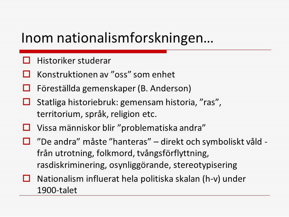 Inom nationalismforskningen…  Historiker studerar  Konstruktionen av oss som enhet  Föreställda gemenskaper (B.