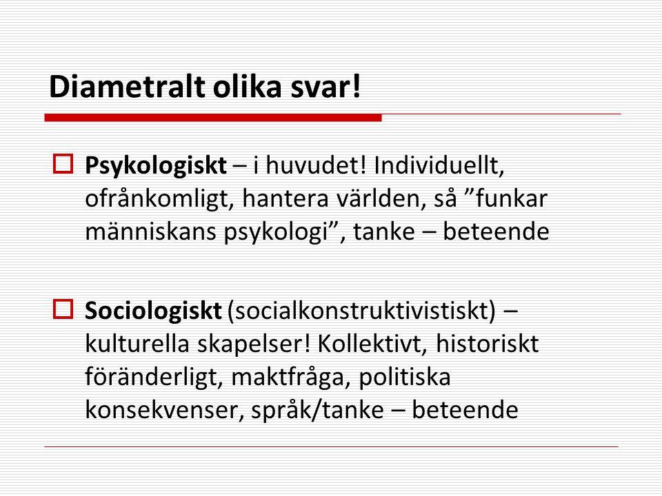 Diametralt olika svar.  Psykologiskt – i huvudet.
