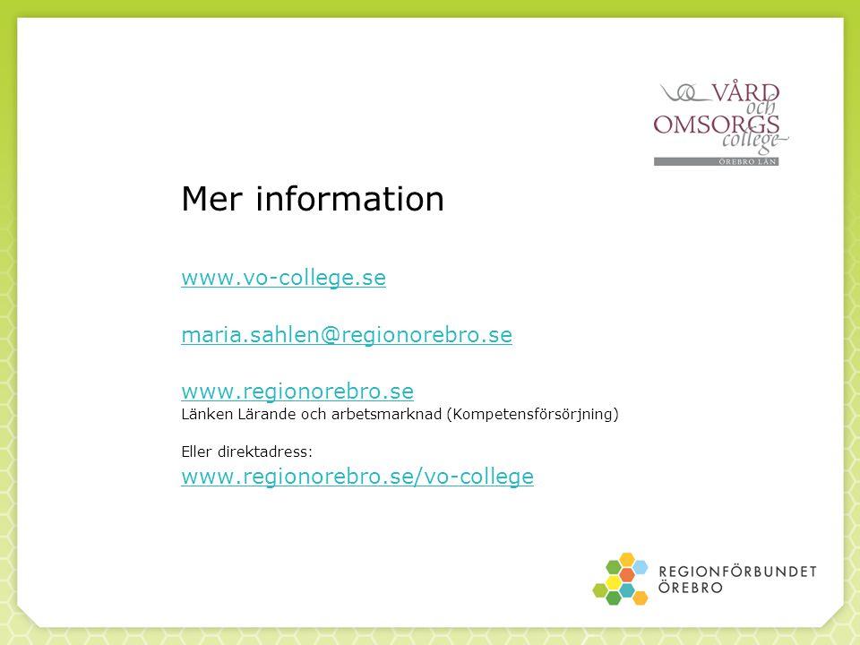 Mer information www.vo-college.se maria.sahlen@regionorebro.se www.regionorebro.se Länken Lärande och arbetsmarknad (Kompetensförsörjning) Eller direk