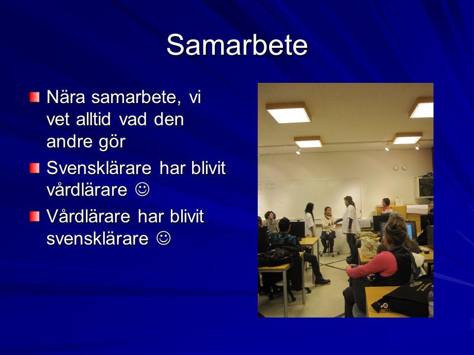 Samarbete Nära samarbete, vi vet alltid vad den andre gör Svensklärare har blivit vårdlärare Svensklärare har blivit vårdlärare Vårdlärare har blivit