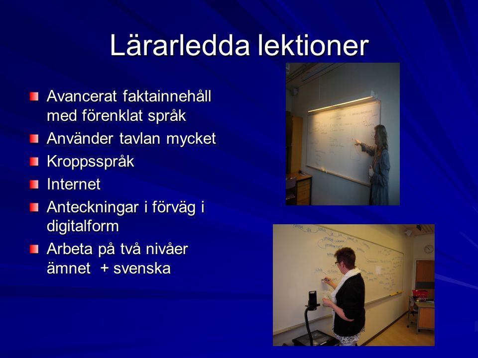 Lärarledda lektioner Avancerat faktainnehåll med förenklat språk Använder tavlan mycket KroppsspråkInternet Anteckningar i förväg i digitalform Arbeta