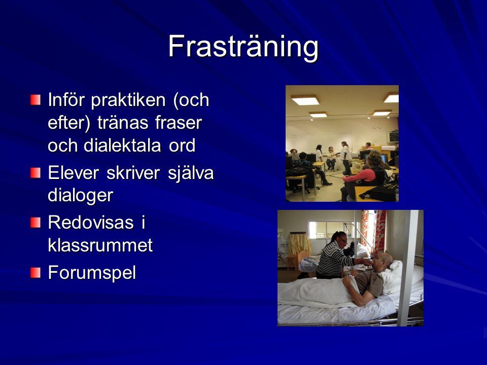 Frasträning Inför praktiken (och efter) tränas fraser och dialektala ord Elever skriver själva dialoger Redovisas i klassrummet Forumspel