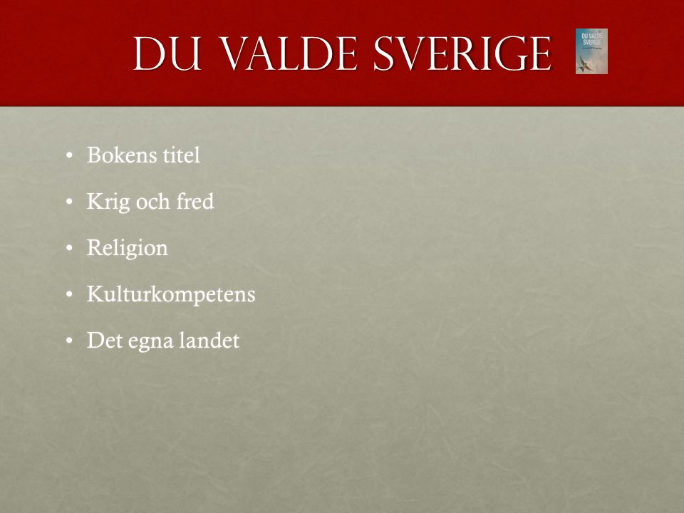 Du valde Sverige Bokens titelBokens titel Krig och fredKrig och fred ReligionReligion KulturkompetensKulturkompetens Det egna landetDet egna landet