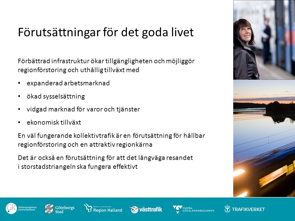 Förutsättningar för det goda livet Förbättrad infrastruktur ökar tillgängligheten och möjliggör regionförstoring och uthållig tillväxt med expanderad