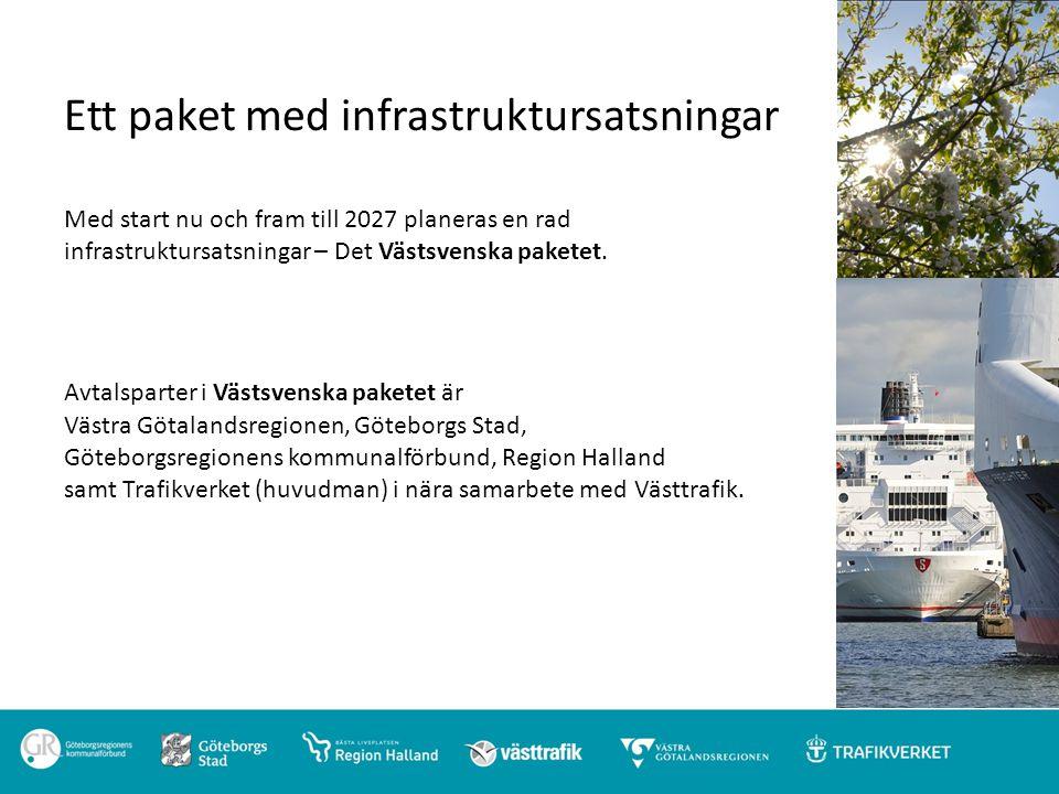 Ett paket med infrastruktursatsningar Med start nu och fram till 2027 planeras en rad infrastruktursatsningar – Det Västsvenska paketet. Avtalsparter