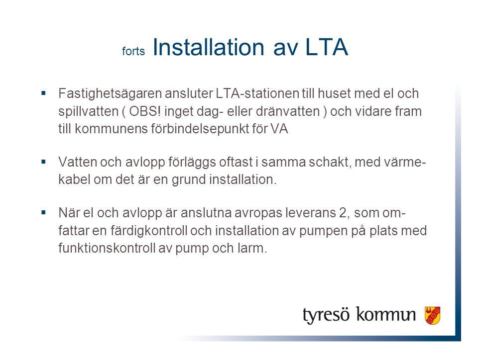 forts Installation av LTA  Fastighetsägaren ansluter LTA-stationen till huset med el och spillvatten ( OBS! inget dag- eller dränvatten ) och vidare