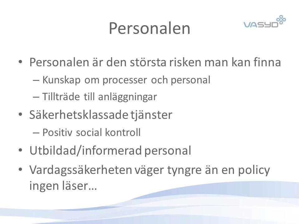 Personalen Personalen är den största risken man kan finna – Kunskap om processer och personal – Tillträde till anläggningar Säkerhetsklassade tjänster