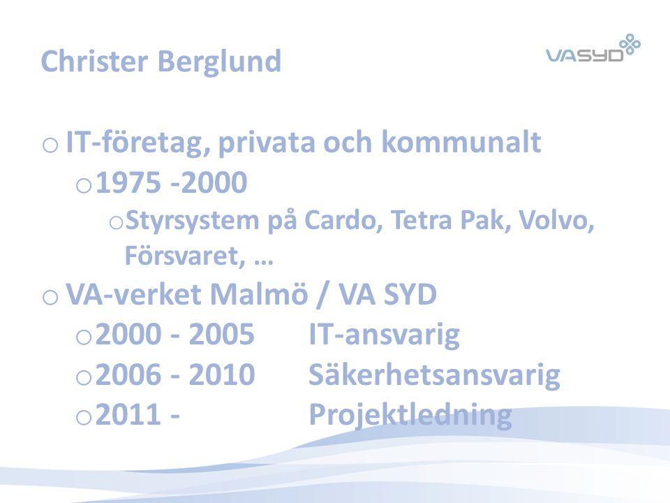 Christer Berglund o IT-företag, privata och kommunalt o 1975 -2000 o Styrsystem på Cardo, Tetra Pak, Volvo, Försvaret, … o VA-verket Malmö / VA SYD o