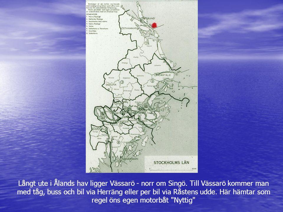 Långt ute i Ålands hav ligger Vässarö - norr om Singö. Till Vässarö kommer man med tåg, buss och bil via Herräng eller per bil via Råstens udde. Här h