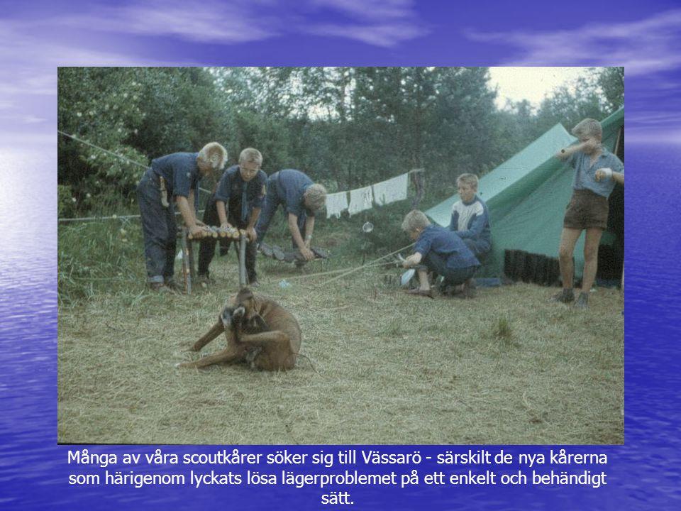 Många av våra scoutkårer söker sig till Vässarö - särskilt de nya kårerna som härigenom lyckats lösa lägerproblemet på ett enkelt och behändigt sätt.