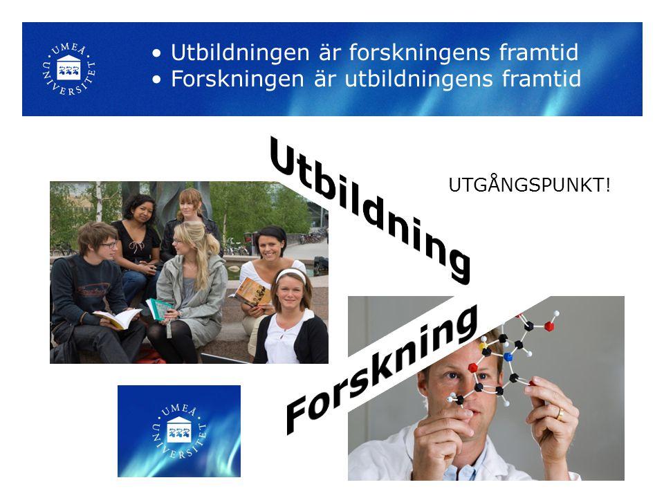Utbildningen är forskningens framtid Forskningen är utbildningens framtid UTGÅNGSPUNKT!