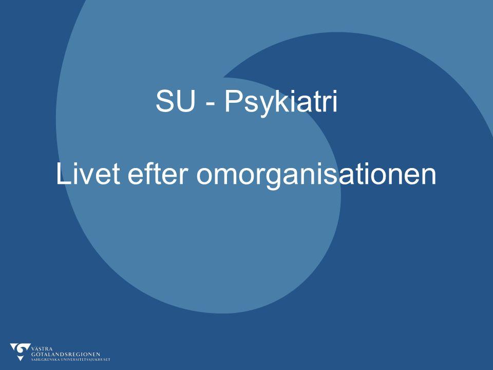 SU - Psykiatri Livet efter omorganisationen