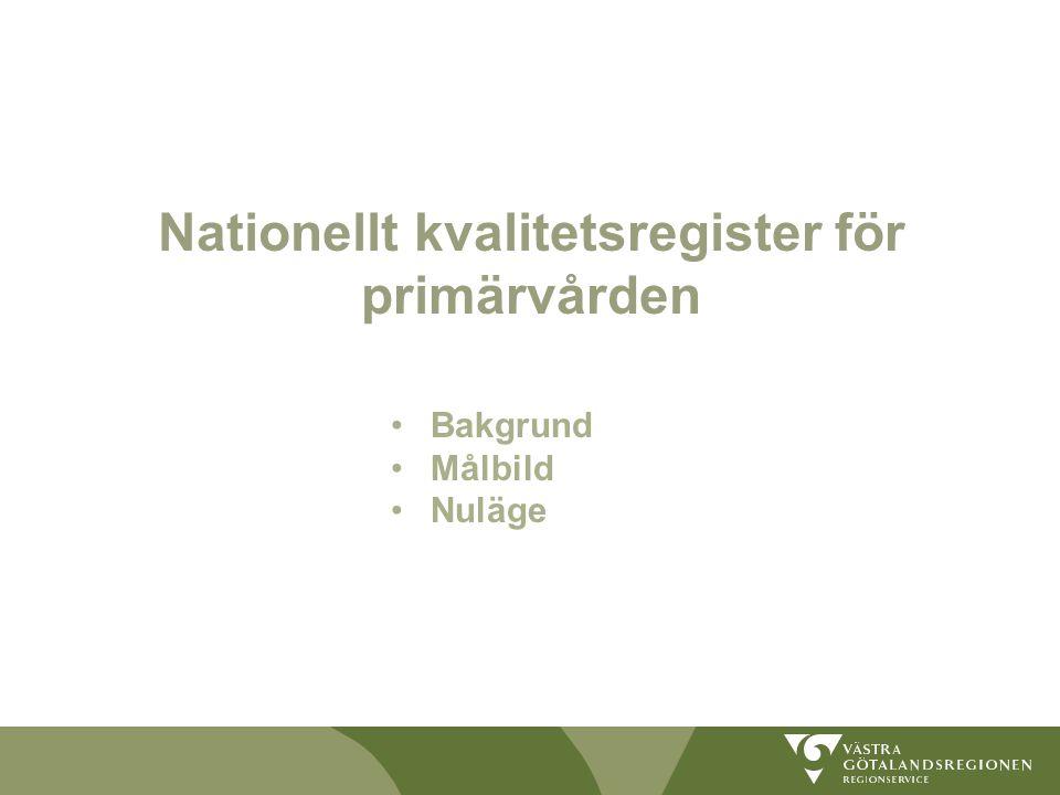 Nationellt kvalitetsregister för primärvården Bakgrund Målbild Nuläge