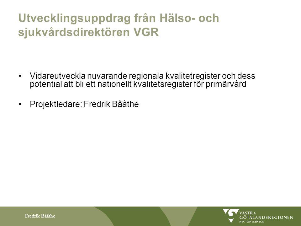 Fredrik Bååthe Vidareutveckla nuvarande regionala kvalitetregister och dess potential att bli ett nationellt kvalitetsregister för primärvård Projektl