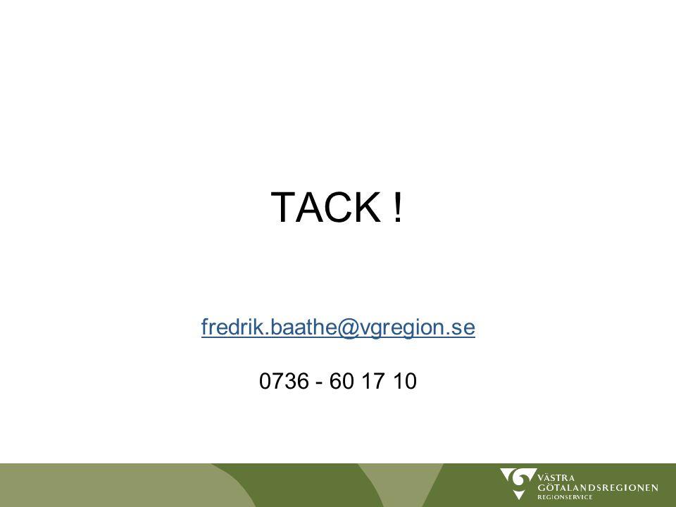 TACK ! fredrik.baathe@vgregion.se 0736 - 60 17 10 fredrik.baathe@vgregion.se