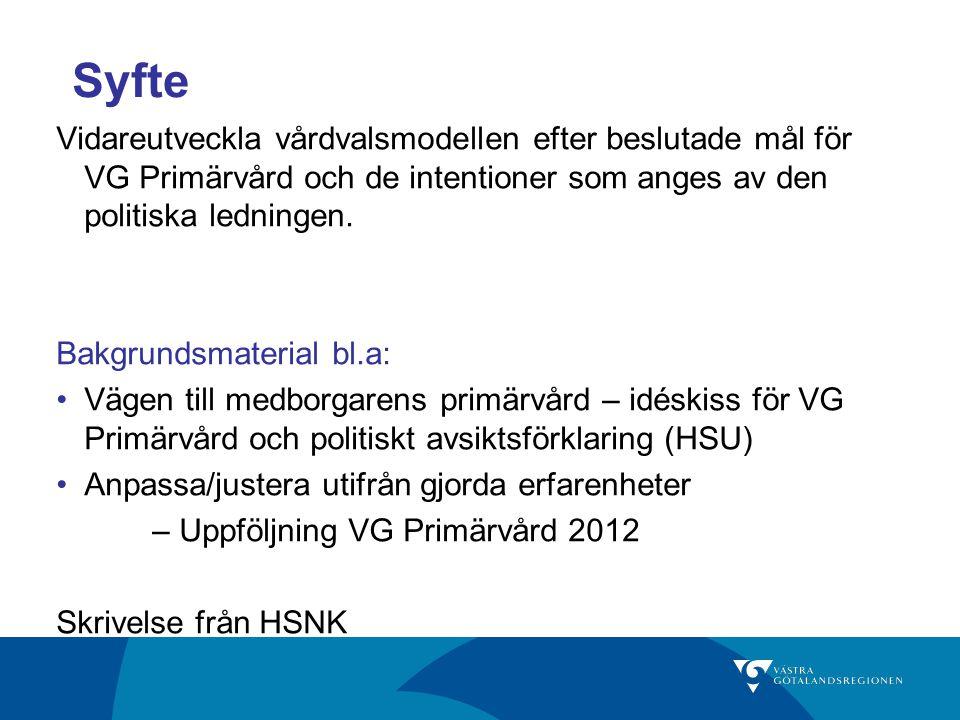 Syfte Vidareutveckla vårdvalsmodellen efter beslutade mål för VG Primärvård och de intentioner som anges av den politiska ledningen. Bakgrundsmaterial