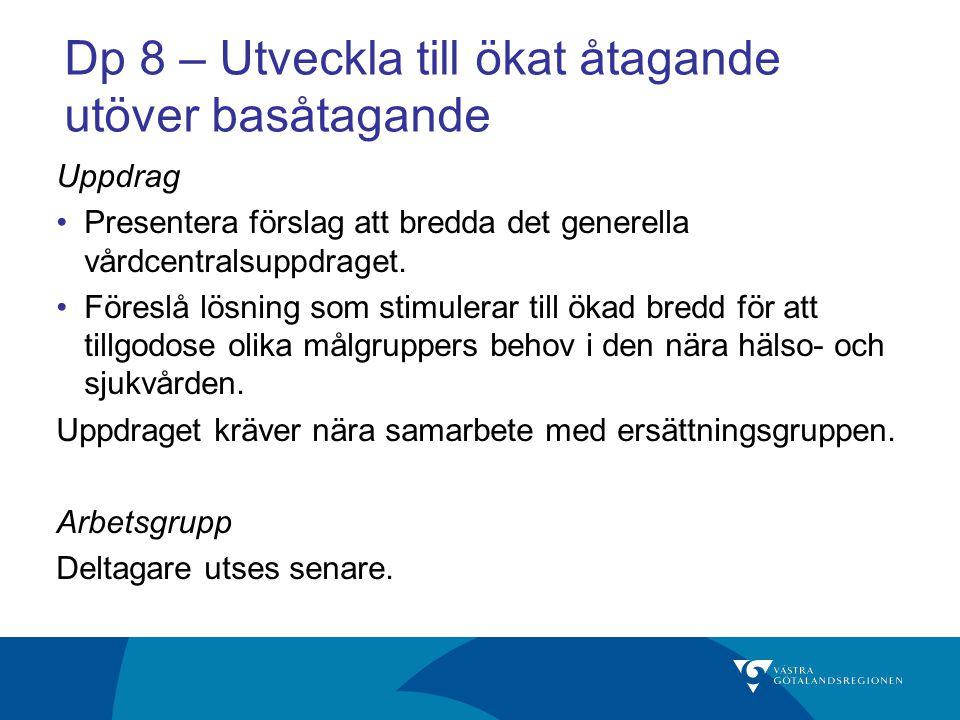 Dp 8 – Utveckla till ökat åtagande utöver basåtagande Uppdrag Presentera förslag att bredda det generella vårdcentralsuppdraget. Föreslå lösning som s