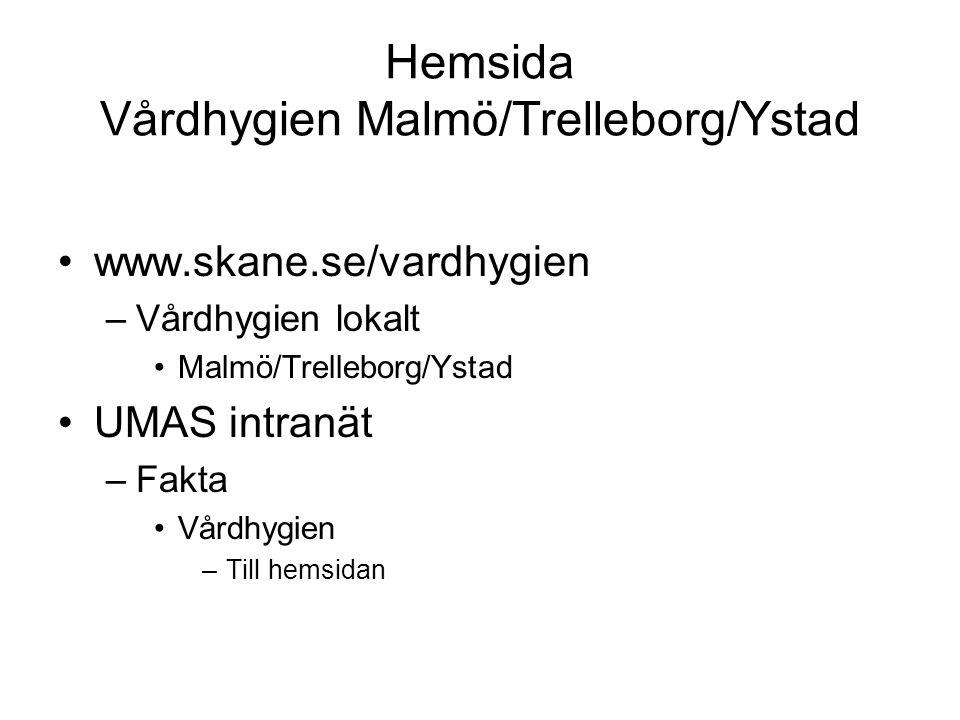 Hemsida Vårdhygien Malmö/Trelleborg/Ystad www.skane.se/vardhygien –Vårdhygien lokalt Malmö/Trelleborg/Ystad UMAS intranät –Fakta Vårdhygien –Till hemsidan