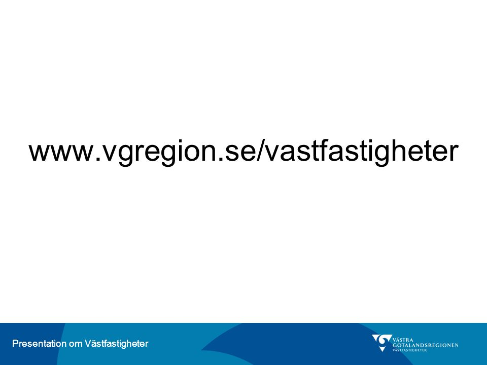 Presentation om Västfastigheter www.vgregion.se/vastfastigheter