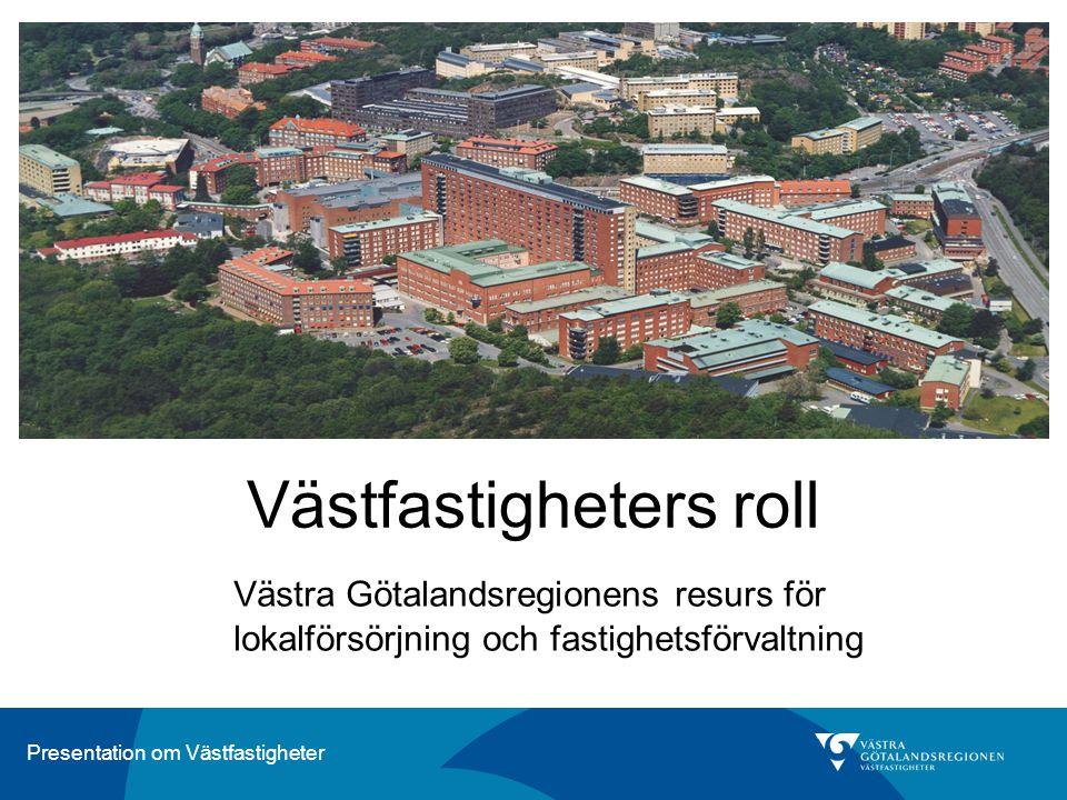 Presentation om Västfastigheter Västfastigheters roll Västra Götalandsregionens resurs för lokalförsörjning och fastighetsförvaltning