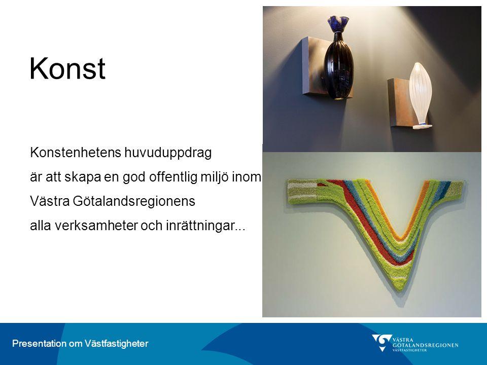 Presentation om Västfastigheter Konst Konstenhetens huvuduppdrag är att skapa en god offentlig miljö inom Västra Götalandsregionens alla verksamheter