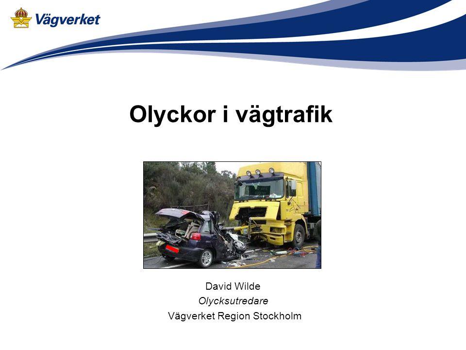 Olyckor i vägtrafik David Wilde Olycksutredare Vägverket Region Stockholm