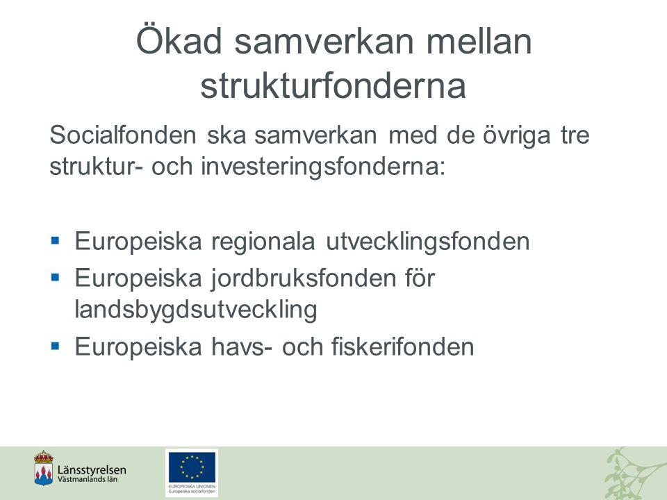 Ökad samverkan mellan strukturfonderna Socialfonden ska samverkan med de övriga tre struktur- och investeringsfonderna:  Europeiska regionala utveckl